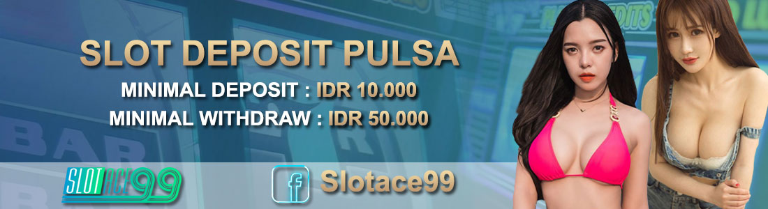 Daftar di SlotAce99 Situs Judi Slot Online Deposit Via Pulsa 10 ribu