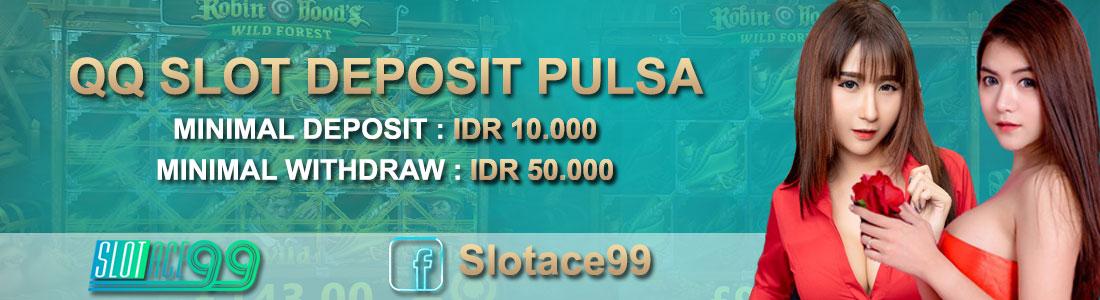SlotAce99 Situs Game QQ Slot Online Bisa Deposit Via Pulsa 10 Ribu