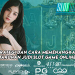 Strategi dan Cara Memenangkan Taruhan Judi Slot Game Online