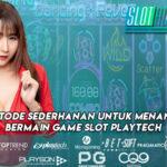 Metode Sederhanan Untuk Menang Bermain Game Slot Playtech