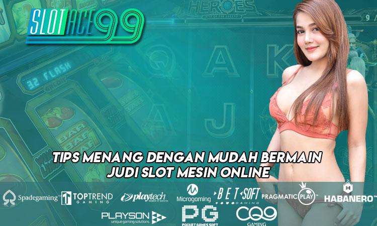 Tips Menang Dengan Mudah Bermain Judi Slot Mesin Online